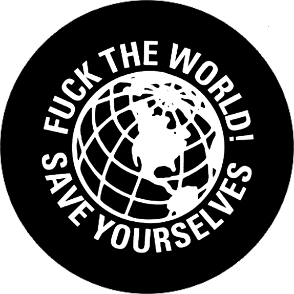 Button Fuck the world! Save yourself